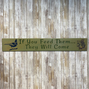 If You Feed Them, They Will Come - Wall Hanging Sign - Engraved Cedar Wood