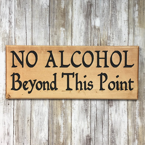 No Alcohol Beyond This Point Sign - Carved Pine Wood