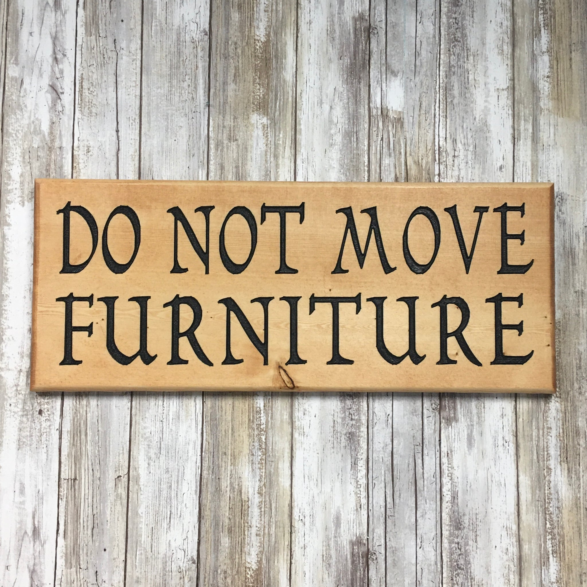 Do Not Move Furniture Sign - Carved Pine Wood