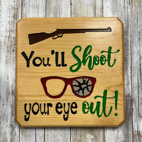 You'll Shoot Your Eye Out! Christmas Story Movie Quote Christmas Sign - Engraved Pine Wood