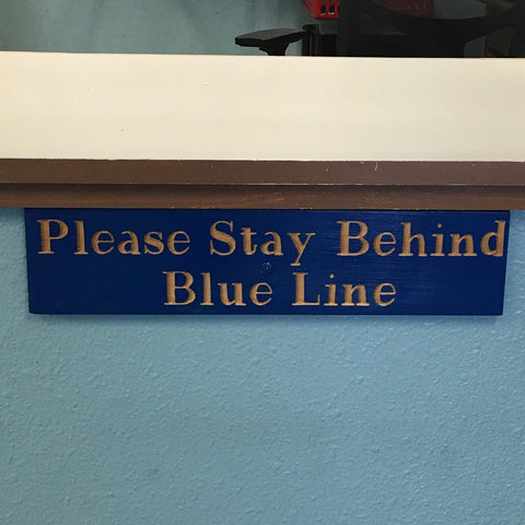 Please Stay Behind the Blue Line - Covid-19 Distance Sign - Carved & Painted Cedar Wood