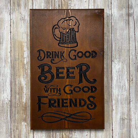 Drink Good Beer with Good Friends - Carved Cedar Wood