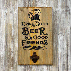 Drink Good Beer with Good Friends - Live Edge Lodgepole Pine Wood Bottle Opener