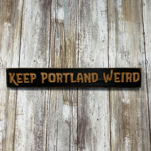 Keep Portland Weird - Small Saying Plaque Sign Wall Hanging - Carved Pine Wood