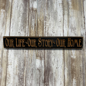 Our Life Our Story Our Home - Small Saying Plaque Sign Wall Hanging - Carved Pine Wood