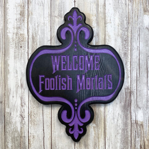 Welcome Foolish Mortals- Haunted Mansion Sign - Carved Pine Wood