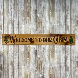 Welcome to Our Cabin with Pine Trees Sign - Engraved & Painted Cedar Wood