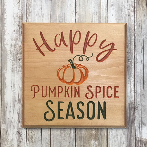 Happy Pumpkin Spice Season - Autumn Fall Sign - Carved Pine Wood