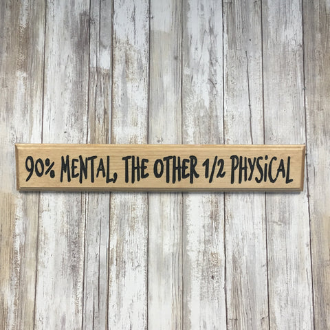 90% Mental the Other 1/2 Physical Sign - Carved Pine Wood