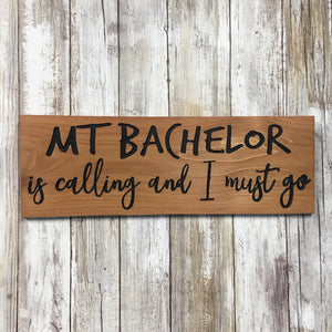 Mt. Bachelor is Calling and I Must Go Sign - Carved Cedar Wood