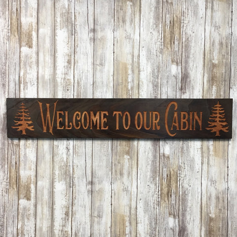 Welcome to Our Cabin with Pine Trees Sign - Engraved Cedar Wood