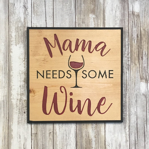 Mama Needs Some Wine Sign - Carved Pine Wood