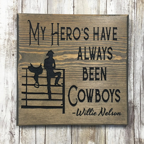 My Hero's Have All Been Cowboys Sign - Carved Pine Wood