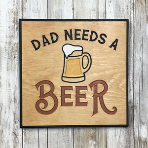 Dad Needs a Beer Sign - Carved Pine Wood