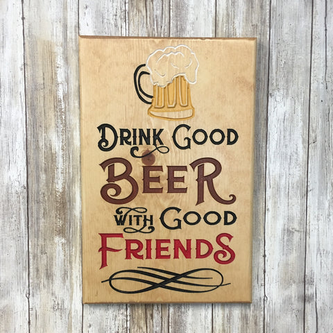 Drink Good Beer with Good Friends Sign - Carved Pine Wood