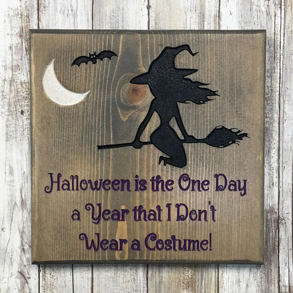 Halloween the One Day a Year I Don't Wear a Costume  Sign - Carved Pine Wood
