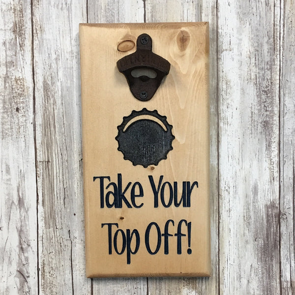 Take Your Top Off Beer Bottle Opener - Wall Mounted Pine Wood