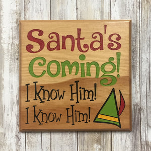 Santa's Coming I Know Him!  Elf Movie Quote Christmas Sign - Engraved Pine Wood