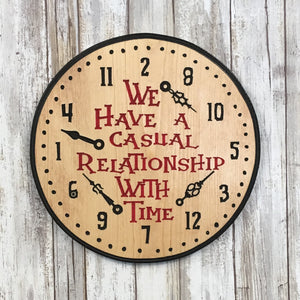 We Have a Casual Relationship with Time Sign - Carved Pine Wood