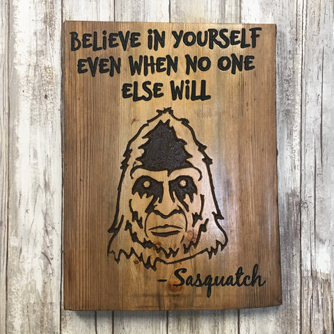 Sasquatch Believe in Yourself - Live Edge Pine Wood Sign