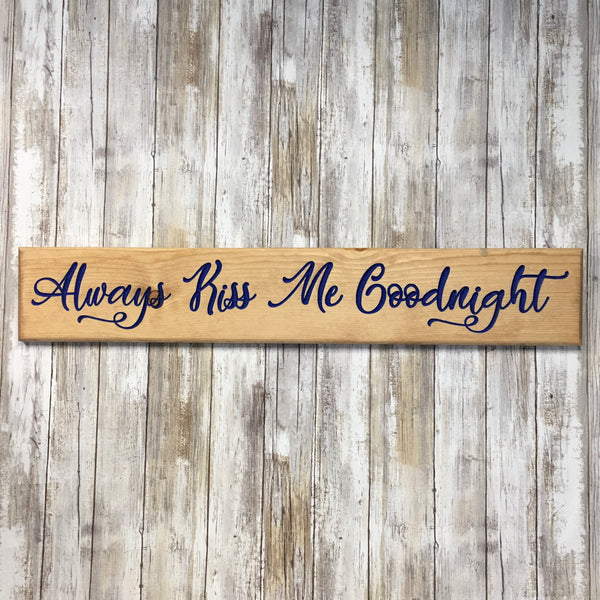 Always Kiss Me Goodnight - Love Bedroom Sign - Carved Pine Wood