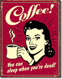 Coffee!  You Can Sleep When Your Dead! - Funny Coffee Sign - Made in the USA