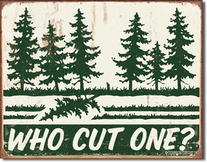 Who Cut One - Funny Forest Tree Sign - Made in the USA