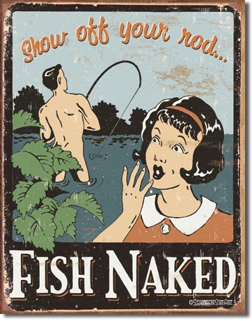 Fish Naked Show Off Your Rod - Fishing Tin Sign - Made in the USA