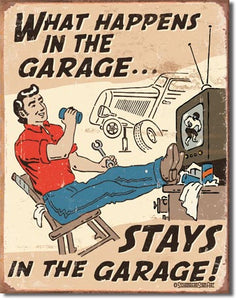 What Happens in the Garage Stays in the Garage - Man Cave Sign - Made in the USA
