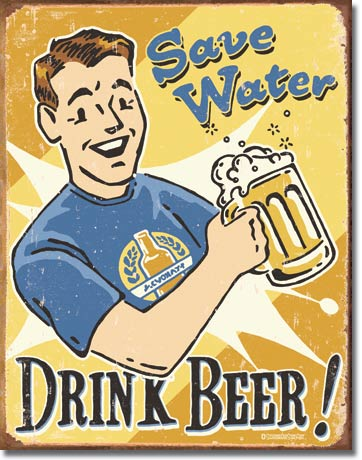 Save Water Drink Beer - Beer Sign - Made in the USA