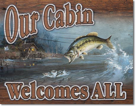 Our Cabin Welcomes All - Fishing Tin Sign - Made in the USA