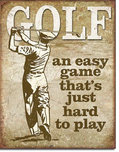 Golf An Easy Game - Funny Golfer Sign - Made in the USA
