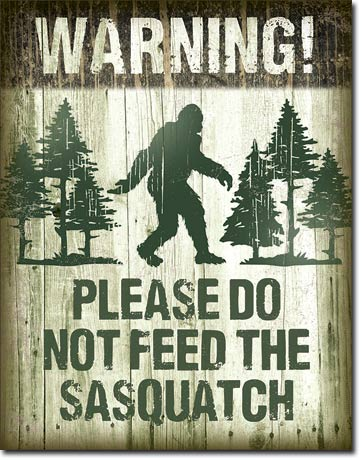 Warning Please Do Not Feed the Sasquatch - Bigfoot Sign - Made in the USA