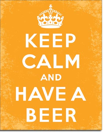 Keep Calm and Have A Beer - Beer Sign - Made in the USA