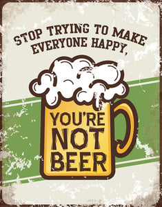 Stop Trying to Make Everyone Happy You're Not Beer - Tin Sign - Made in the USA