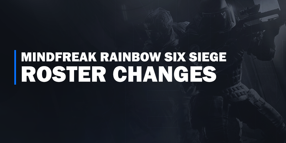 Mindfreak Rainbow Six Siege Roster Changes