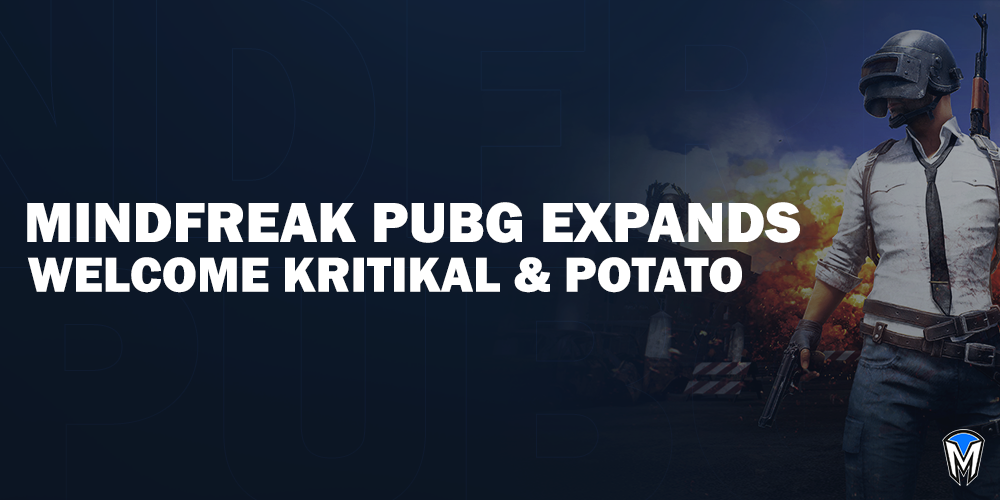 Mindfreak PUBG Expands - Welcome Kritikal & Potato