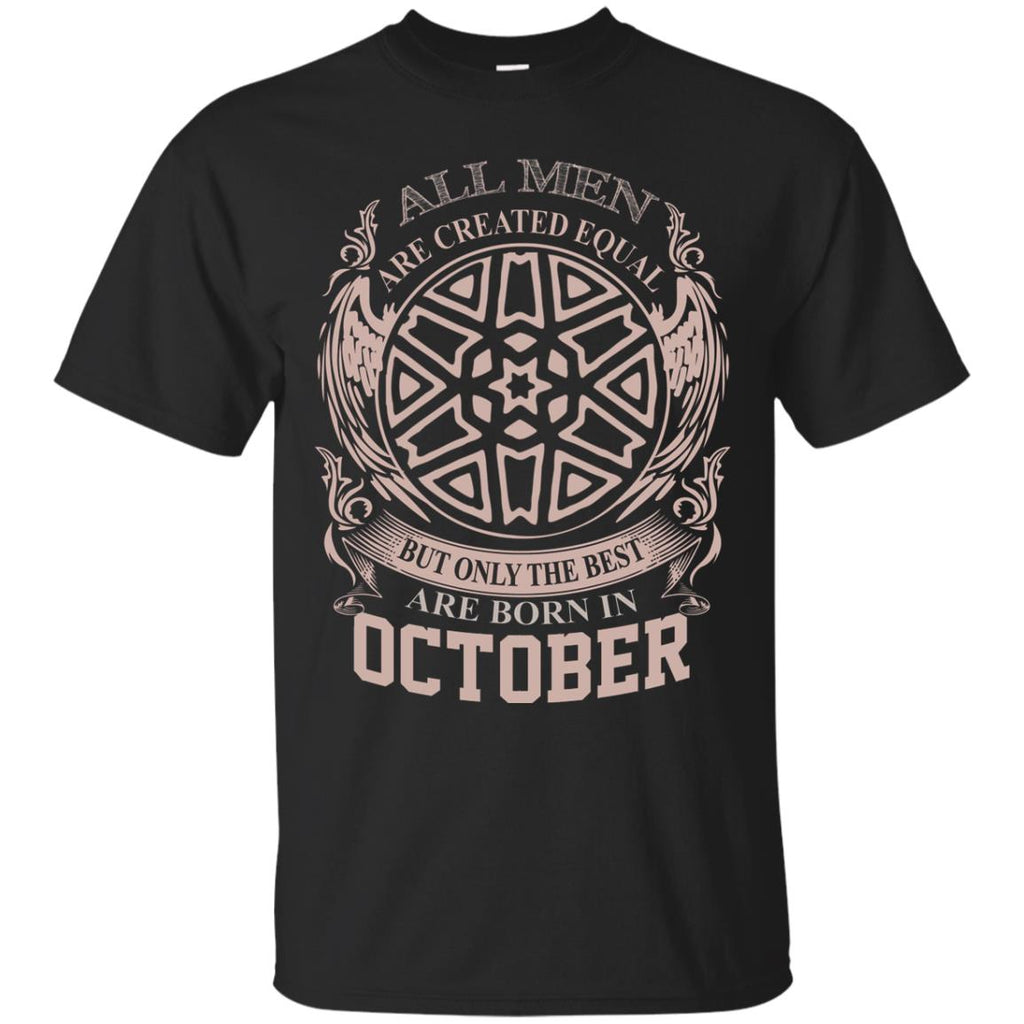 All Men Are Created Equal But Only The Best Are Born In October