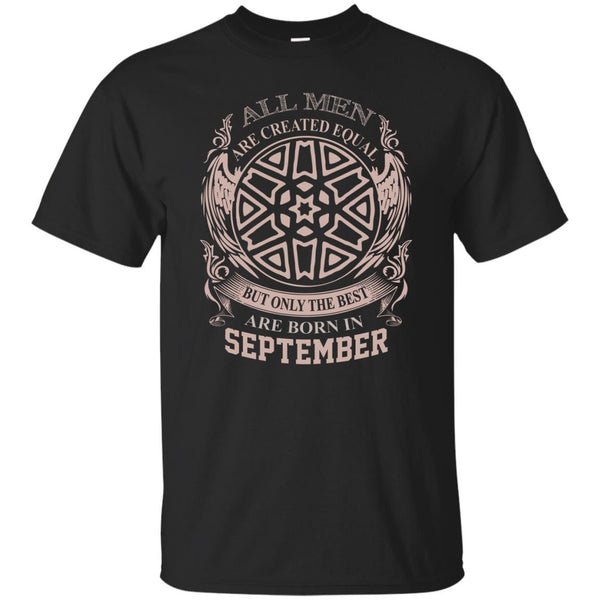 All Men Created Equal But Best Born In September T-Shirt