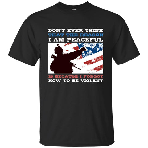 Dont Ever Think That The Reason-I Am Peaceful-T-Shirts