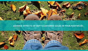 Adverse effect of Soft Soled Footwear