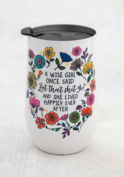 Wine Tumbler Coffee Cup Wise Girl Once Said 73