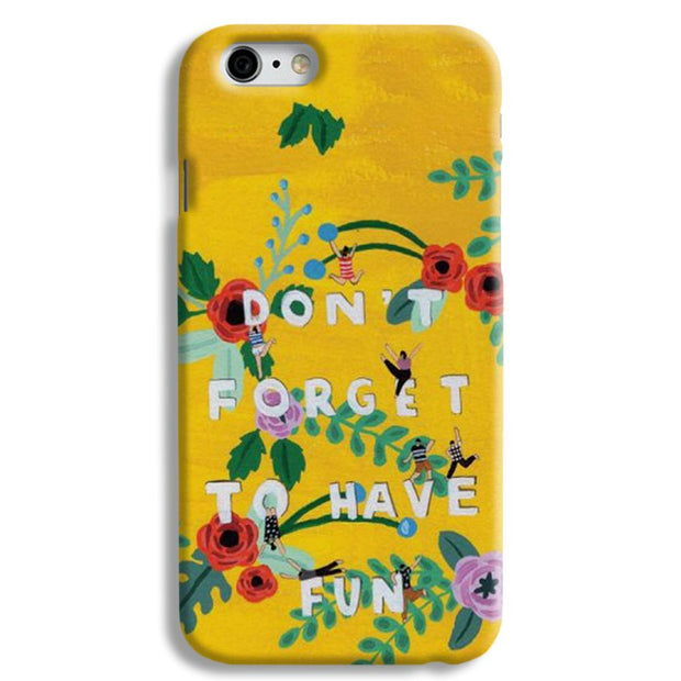 Don't Forget To Have Fun iPhone 6 Case