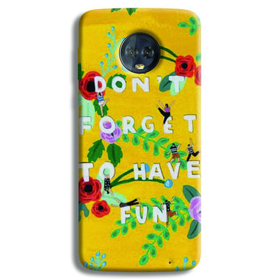 Don't Forget To Have Fun Moto G6 Plus Case