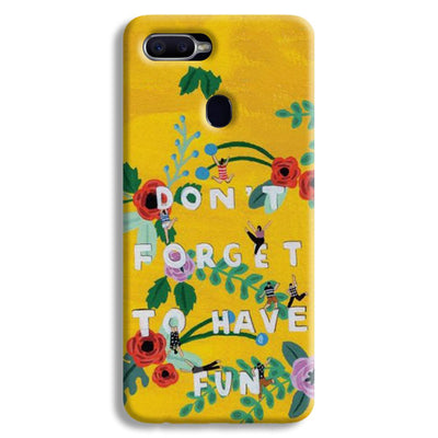Don't Forget To Have Fun Oppo F9 Case