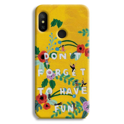 Don't Forget To Have Fun Redmi 6 Pro Case