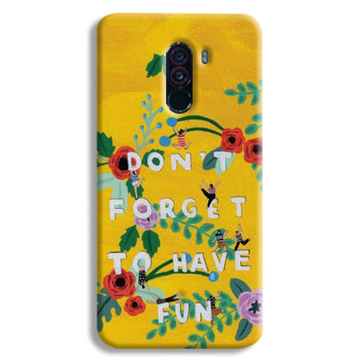 Don't Forget To Have Fun POCO F1 Case