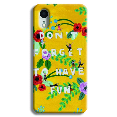Don't Forget To Have Fun iPhone XR Case