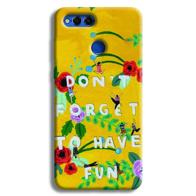 Don't Forget To Have Fun Honor 7X Case