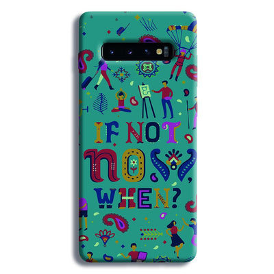 If Not Now, When? Samsung Galaxy S10 Plus Case